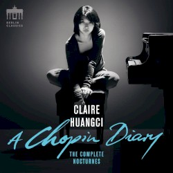 A Chopin Diary: The Complete Nocturnes by Chopin ;   Claire Huangci